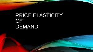 PRICE ELASTICITY OF DEMAND WHAT IS PRICE ELASTICITY
