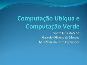 Computao Ubqua e Computao Verde Andr Luis Macedo