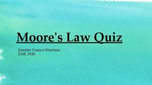 Moores Law Quiz Jennifer FrancoMartinez EME 2040 1