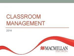 CLASSROOM MANAGEMENT 2014 What might classroom management mean
