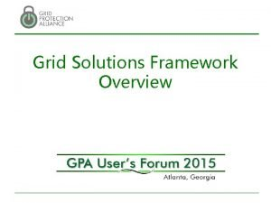Grid Solutions Framework Overview GPA Products Grid Solutions