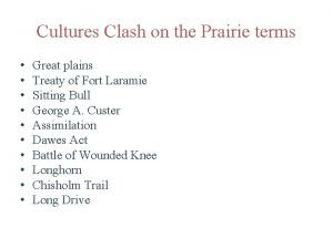 Cultures Clash on the Prairie terms Great plains