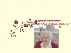 Clbrons le centenaire de notre chre Sur Graziella
