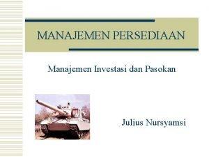 MANAJEMEN PERSEDIAAN Manajemen Investasi dan Pasokan Julius Nursyamsi