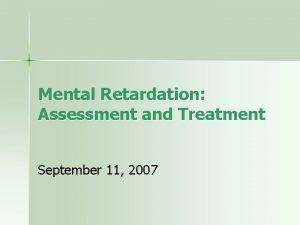 Mental Retardation Assessment and Treatment September 11 2007