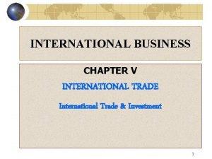 INTERNATIONAL BUSINESS CHAPTER V INTERNATIONAL TRADE International Trade