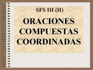 SFS III H ORACIONES COMPUESTAS COORDINADAS Cmo se