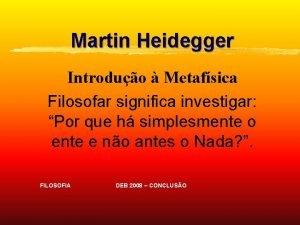 Martin Heidegger Introduo Metafsica Filosofar significa investigar Por