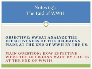 Notes 6 5 The End of WWII OBJECTIVE