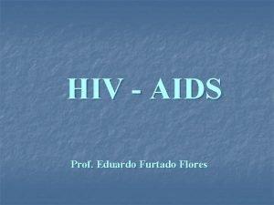 HIV AIDS Prof Eduardo Furtado Flores HISTRICO Junho