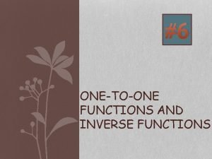 6 ONETOONE FUNCTIONS AND INVERSE FUNCTIONS OnetoOne Function