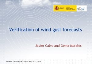 Verification of wind gust forecasts Javier Calvo and