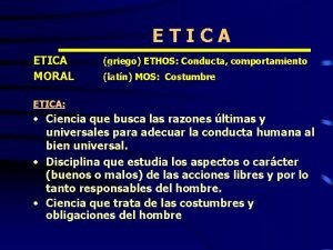 ETICA MORAL griego ETHOS Conducta comportamiento latn MOS