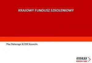 KRAJOWY FUNDUSZ SZKOLENIOWY Plac Batorego 3209 Szczecin Czym