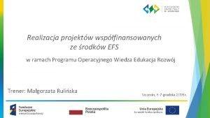 Realizacja projektw wspfinansowanych ze rodkw EFS w ramach