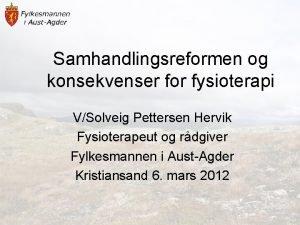 Samhandlingsreformen og konsekvenser for fysioterapi VSolveig Pettersen Hervik