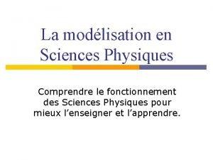 La modlisation en Sciences Physiques Comprendre le fonctionnement