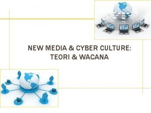 NEW MEDIA CYBER CULTURE TEORI WACANA NEW MEDIA