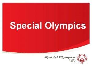 Special Olympics Missione Special Olympics attraverso lorganizzazione di