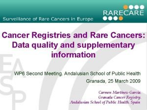 Cancer Registries and Rare Cancers Data quality and
