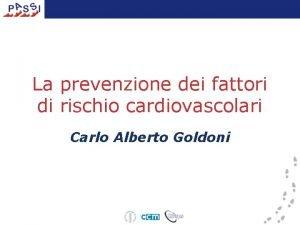 La prevenzione dei fattori di rischio cardiovascolari Carlo