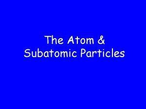 The Atom Subatomic Particles Atomic Number atomic number
