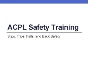 ACPL Safety Training Slips Trips Falls and Back