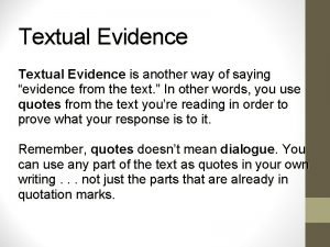Textual Evidence is another way of saying evidence
