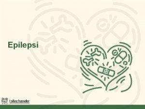 Epilepsi Lringsml Dette modul skal give dig Viden