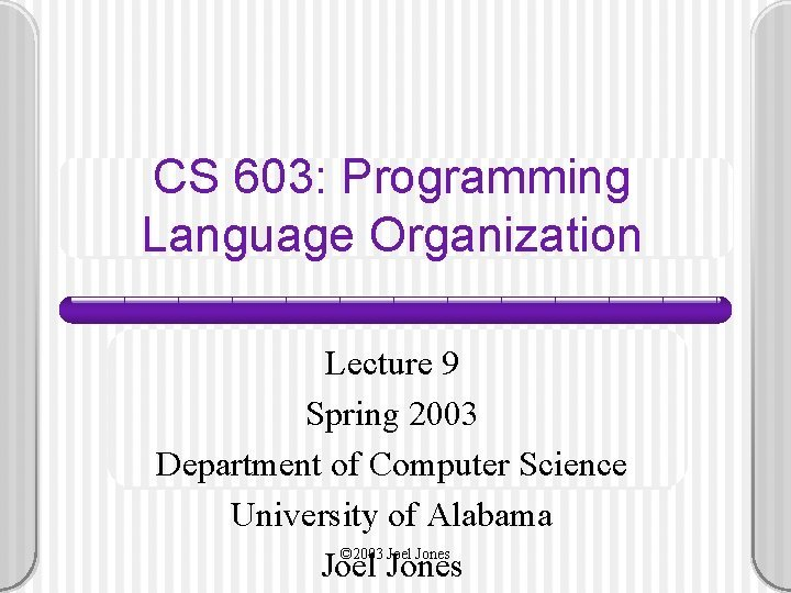 CS 603 Programming Language Organization Lecture 9 Spring