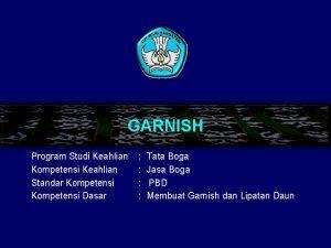 GARNISH Program Studi Keahlian Kompetensi Keahlian Standar Kompetensi