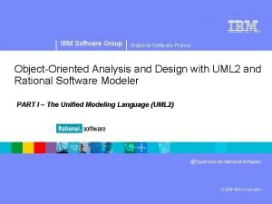 IBM Software Group Rational Software France Object Oriented