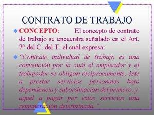 CONTRATO DE TRABAJO u CONCEPTO El concepto de