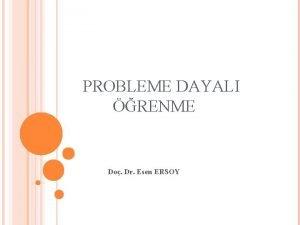 PROBLEME DAYALI RENME Do Dr Esen ERSOY renme