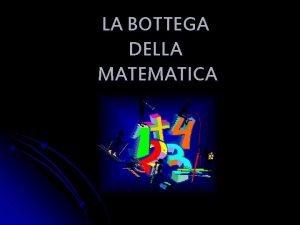 LA BOTTEGA DELLA MATEMATICA La logica matematica La