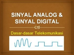 SINYAL ANALOG SINYAL DIGITAL Dasardasar Telekomunikasi Sinyal Analog