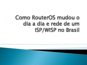 Como Router OS mudou o dia a dia