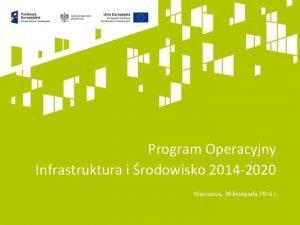 Program Operacyjny Infrastruktura i rodowisko 2014 2020 Warszawa