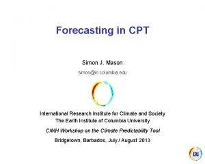 Forecasting in CPT Simon J Mason simoniri columbia