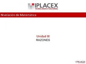 Nivelacin de Matemtica Unidad III RAZONES Razones Una