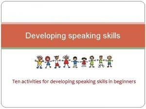 Developing speaking skills Ten activities for developing speaking