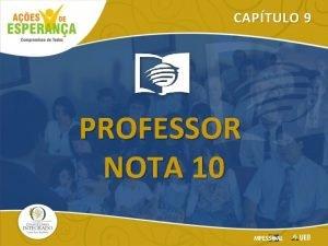 CAPTULO 9 PROFESSOR NOTA 10 Professor Nota 10
