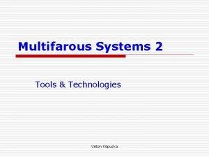 Multifarous Systems 2 Tools Technologies Veton Kpuska Tools