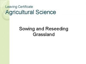 Leaving Certificate Agricultural Science Sowing and Reseeding Grassland