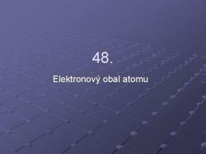 48 Elektronov obal atomu Kvantov mechanick model atomu