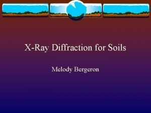 XRay Diffraction for Soils Melody Bergeron XRay Diffraction