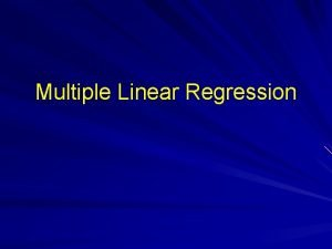 Multiple Linear Regression Multiple Regression In multiple regression