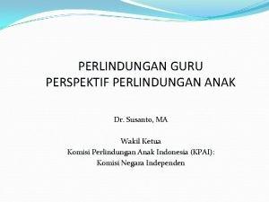 PERLINDUNGAN GURU PERSPEKTIF PERLINDUNGAN ANAK Dr Susanto MA