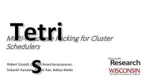 Tetri s MultiResource Packing for Cluster Schedulers Robert