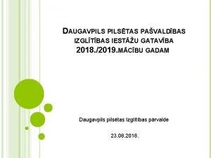 DAUGAVPILSTAS PAVALDBAS IZGLTBAS IESTU GATAVBA 2018 2019 MCBU